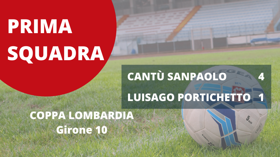 Prima Squadra   Coppa Lombardia: Cantù Sanpaolo vs Luisago Portichetto 4 – 1